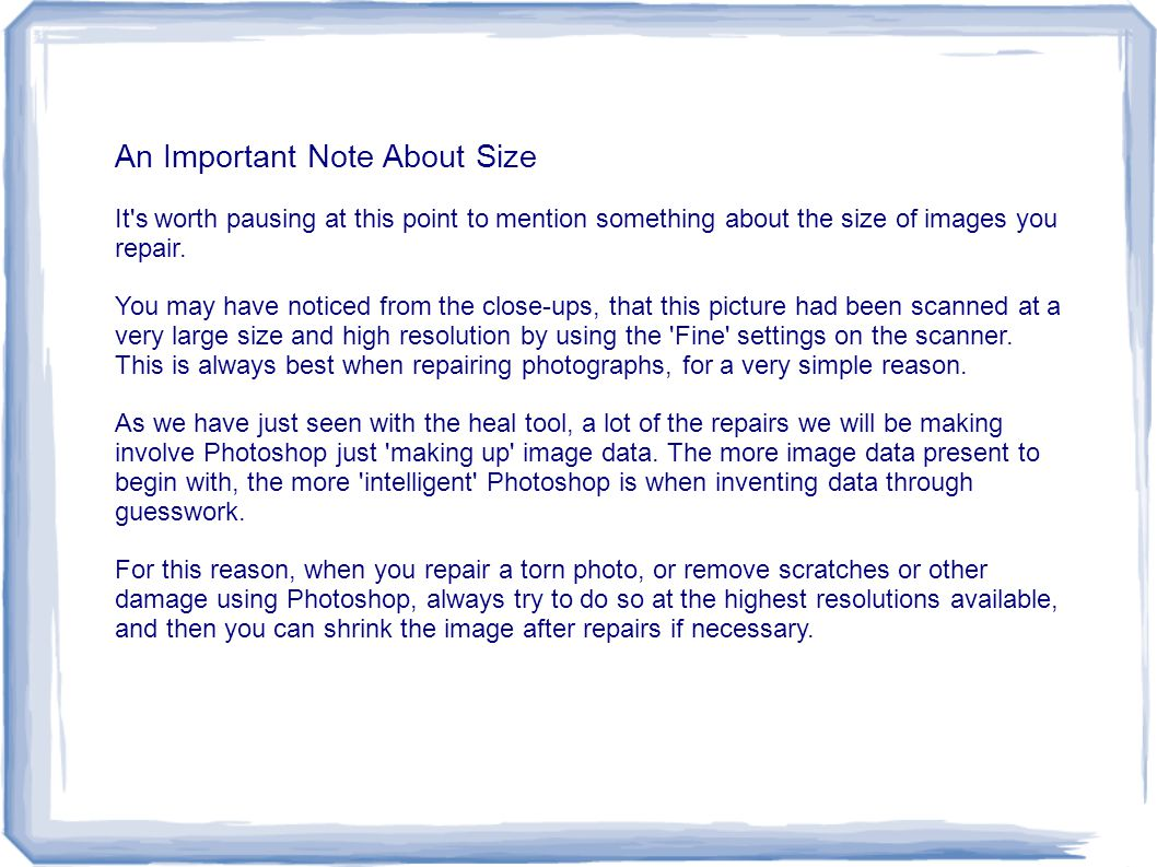 An Important Note About Size It's worth pausing at this point to mention something about the size of images you repair. You may have noticed from the