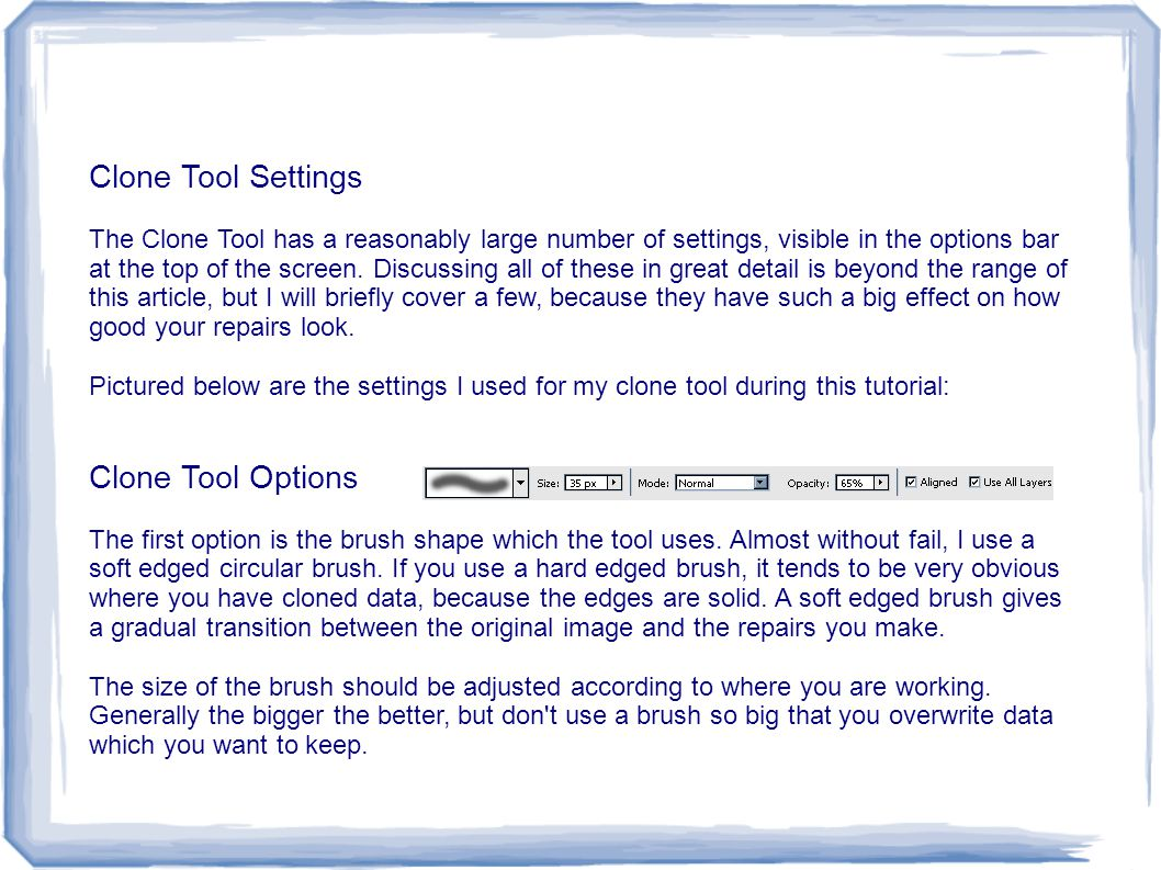 Clone Tool Settings The Clone Tool has a reasonably large number of settings, visible in the options bar at the top of the screen. Discussing all of t