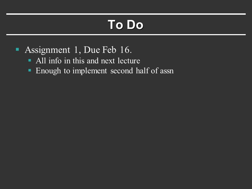 To Do  Assignment 1, Due Feb 16.