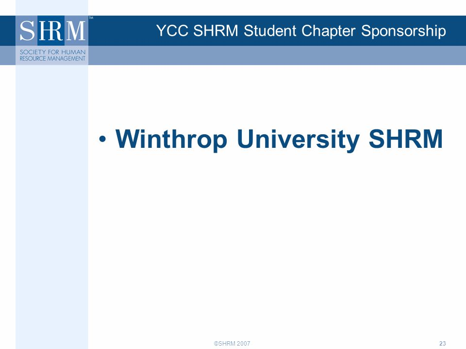 ©SHRM 2007 YCC SHRM Student Chapter Sponsorship Winthrop University SHRM 23
