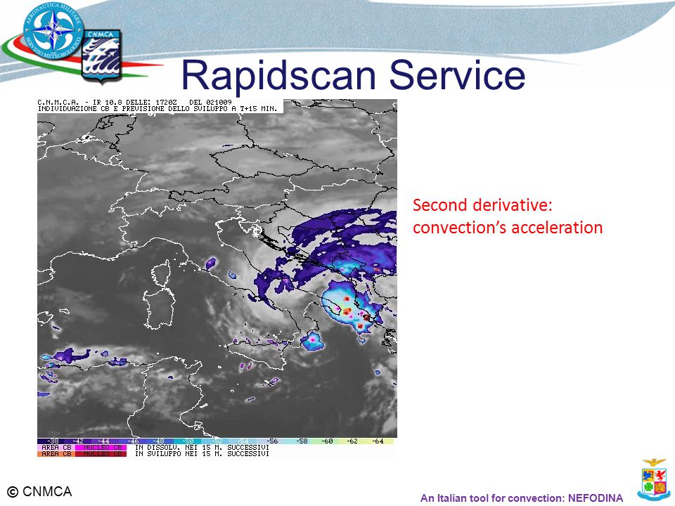 © CNMCA Rapidscan Service Second derivative: convection's acceleration An Italian tool for convection: NEFODINA