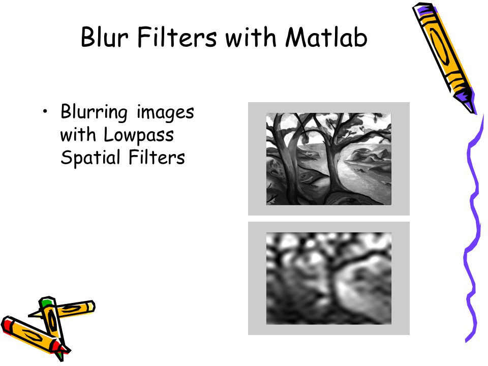 Blur Filters with Matlab Blurring images with Lowpass Spatial Filters