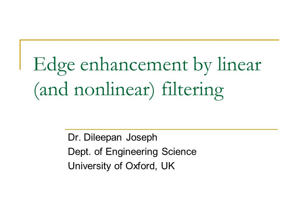 Edge enhancement by linear (and nonlinear) filtering Dr.