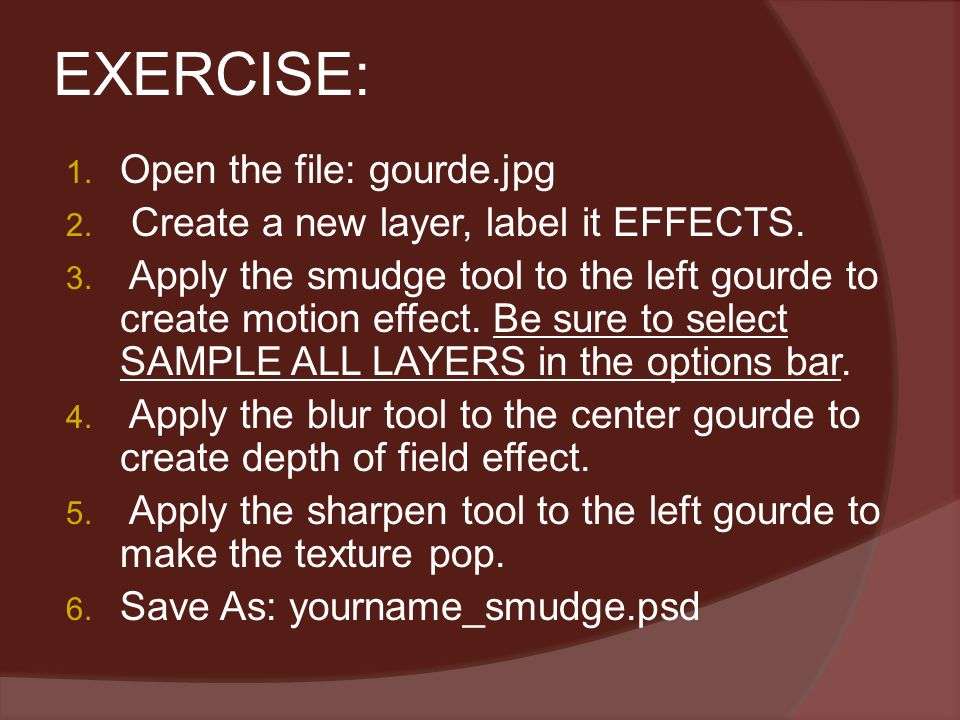 EXERCISE: 1. Open the file: gourde.jpg 2. Create a new layer, label it EFFECTS.