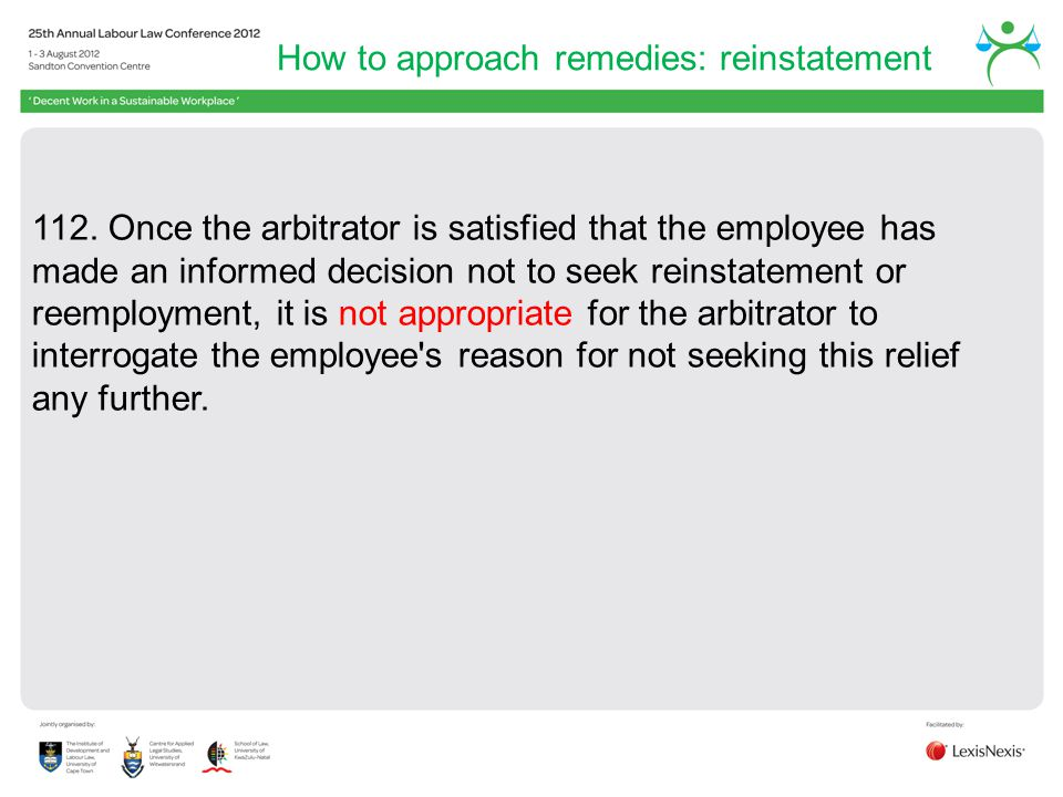 How to approach remedies: reinstatement 112. Once the arbitrator is satisfied that the employee has made an informed decision not to seek reinstatemen