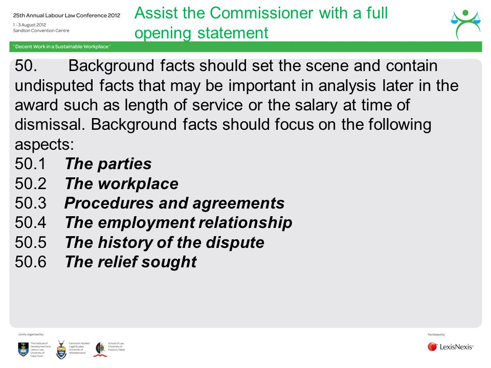 Assist the Commissioner with a full opening statement 50. Background facts should set the scene and contain undisputed facts that may be important in