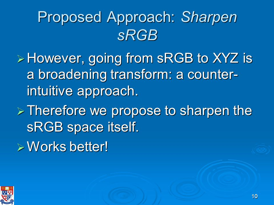 10 Proposed Approach: Sharpen sRGB  However, going from sRGB to XYZ is a broadening transform: a counter- intuitive approach.