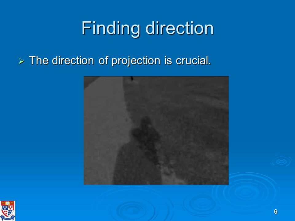 6 Finding direction  The direction of projection is crucial.