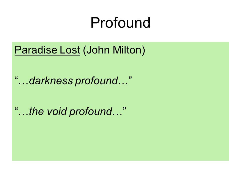 Profound Paradise Lost (John Milton) …darkness profound… …the void profound…