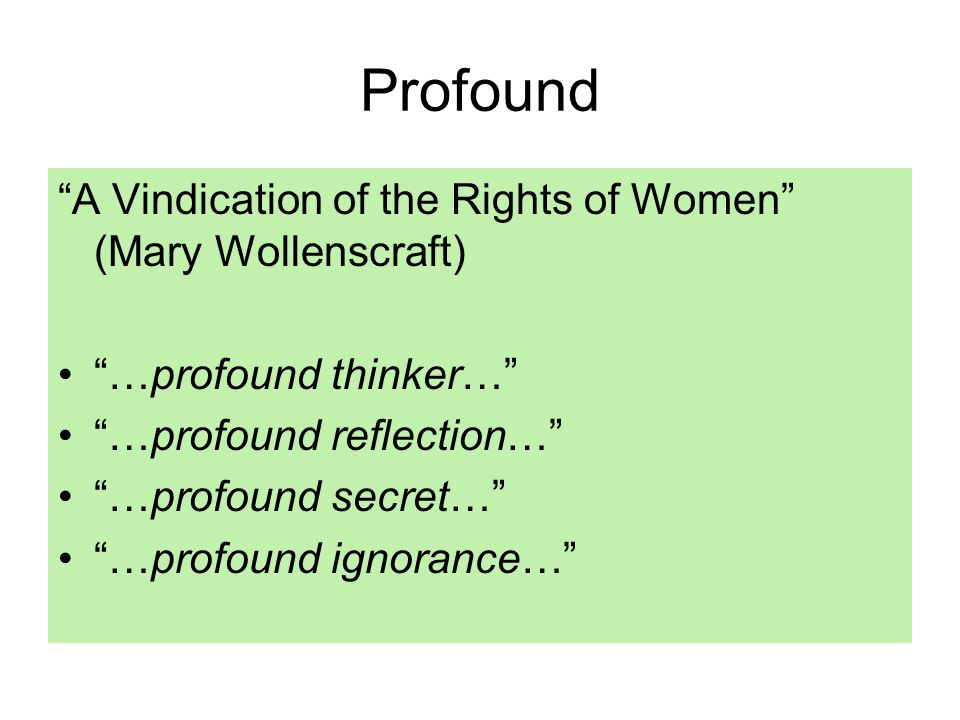 Profound A Vindication of the Rights of Women (Mary Wollenscraft) …profound thinker… …profound reflection… …profound secret… …profound ignorance…
