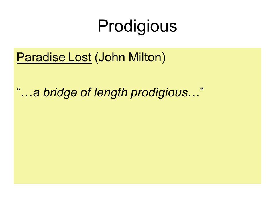 Prodigious Paradise Lost (John Milton) …a bridge of length prodigious…