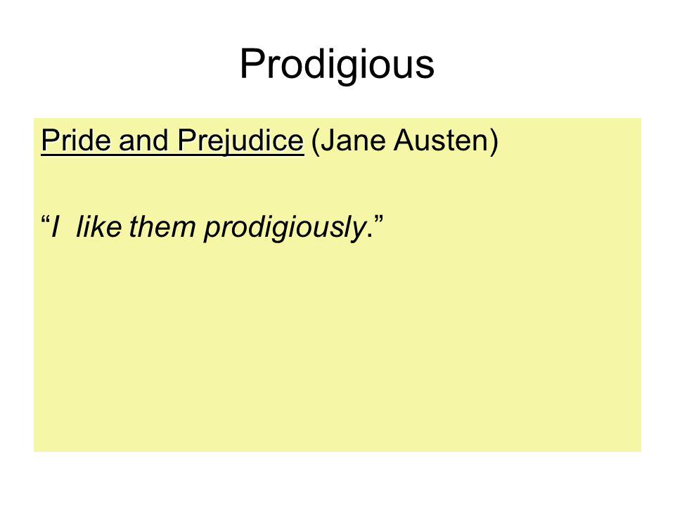 Prodigious Pride and Prejudice Pride and Prejudice (Jane Austen) I like them prodigiously.