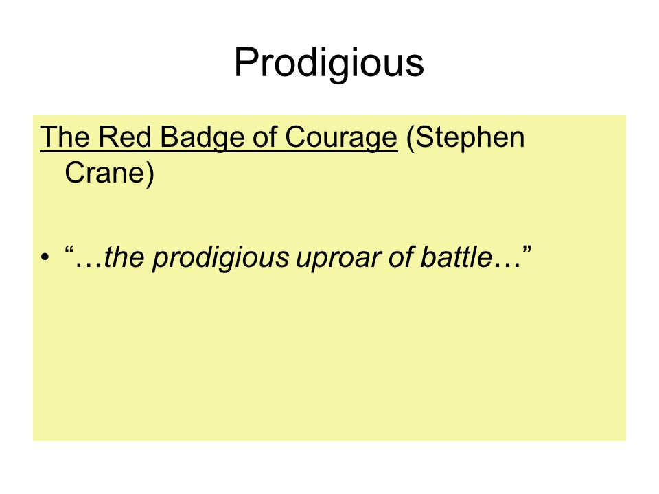 Prodigious The Red Badge of Courage (Stephen Crane) …the prodigious uproar of battle…