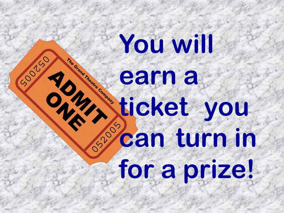 You will earn a ticket you can turn in for a prize!