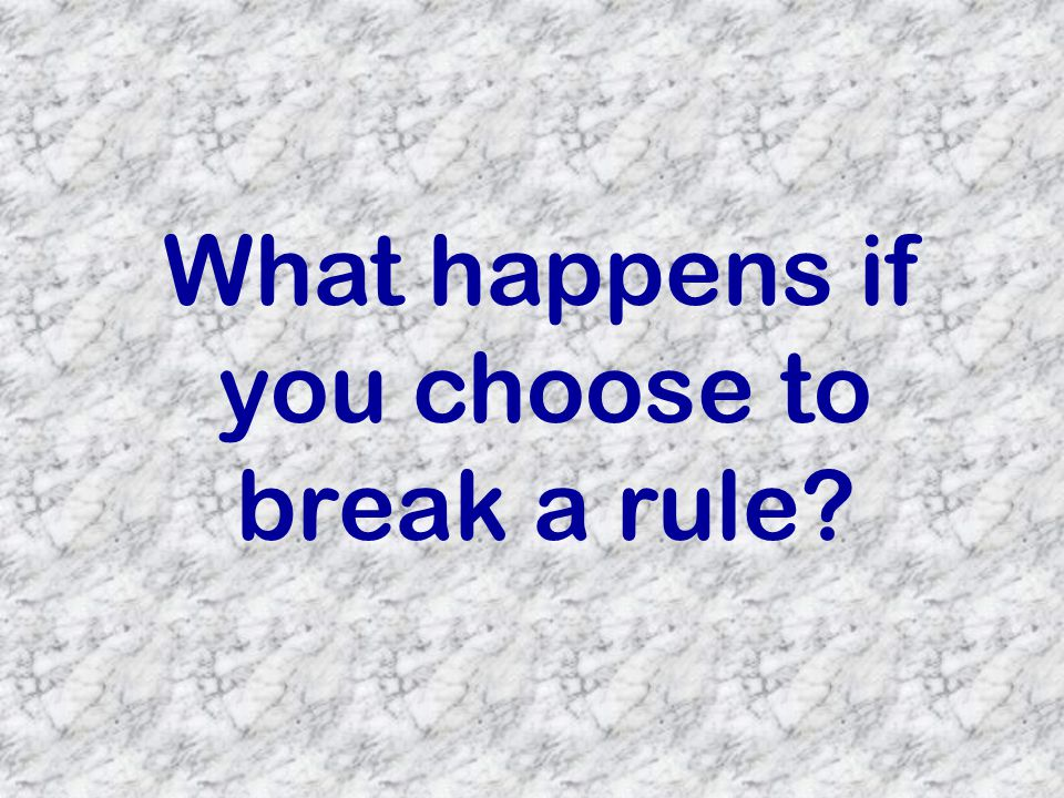 What happens if you choose to break a rule?
