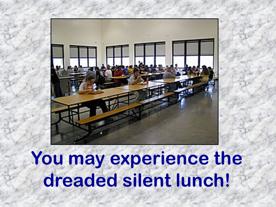 You may experience the dreaded silent lunch!