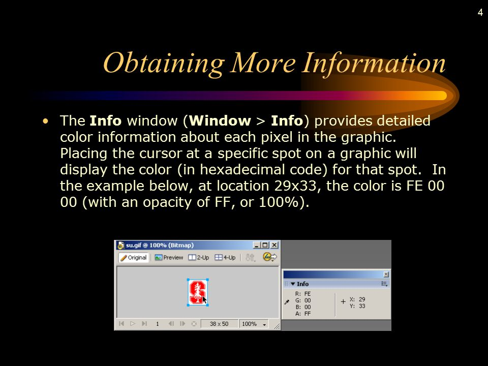 4 Obtaining More Information The Info window (Window > Info) provides detailed color information about each pixel in the graphic.