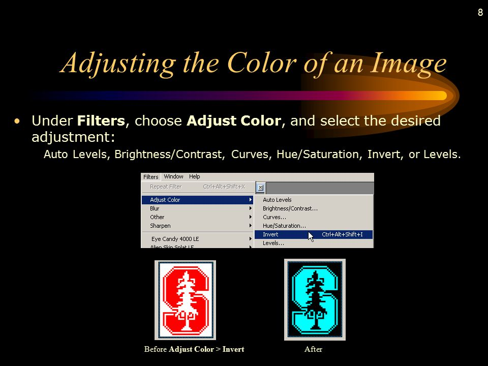 8 Adjusting the Color of an Image Under Filters, choose Adjust Color, and select the desired adjustment: Auto Levels, Brightness/Contrast, Curves, Hue/Saturation, Invert, or Levels.