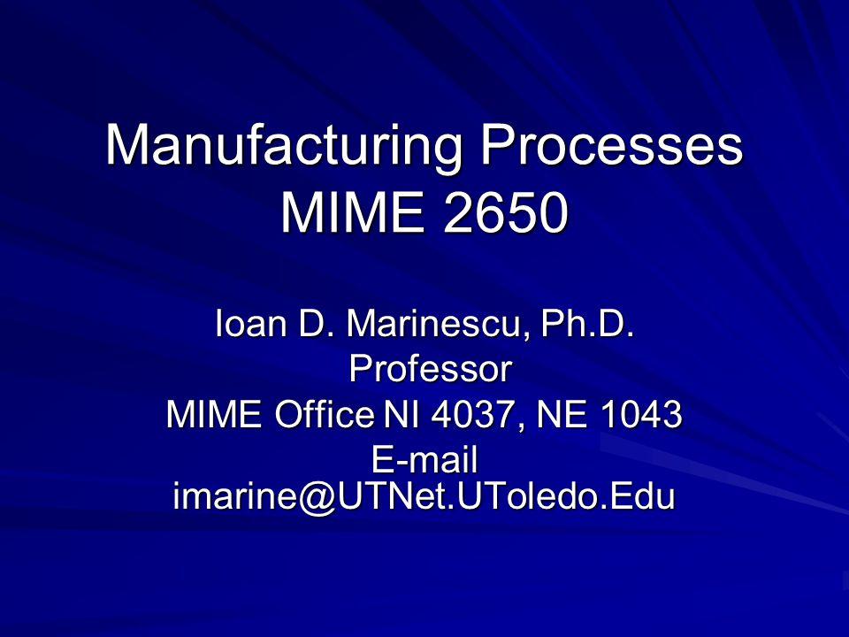Manufacturing Processes MIME 2650 Ioan D. Marinescu, Ph.D.