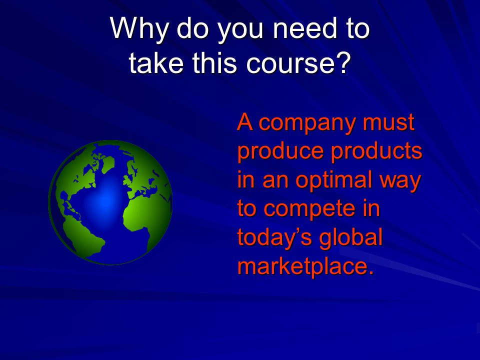 A company must produce products in an optimal way to compete in today's global marketplace.