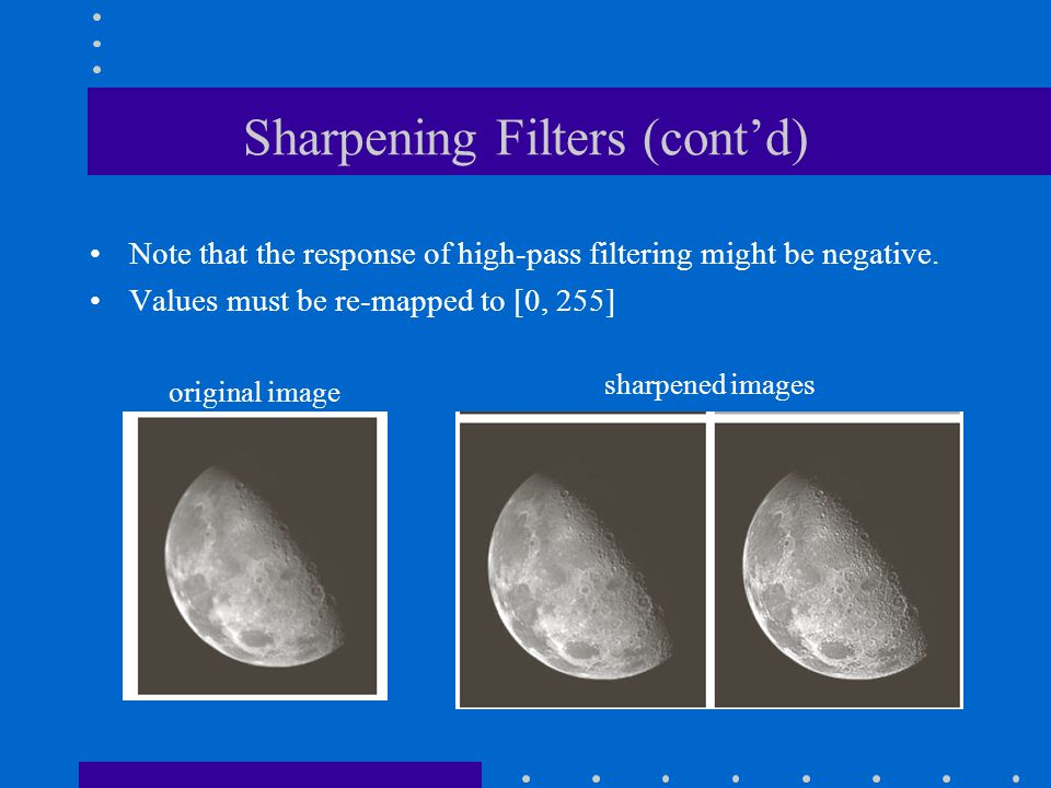 Sharpening Filters (cont'd) Note that the response of high-pass filtering might be negative.