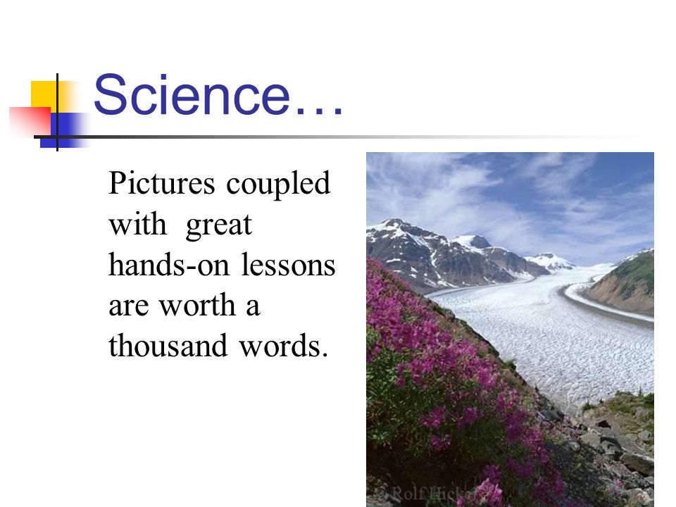 Science… Pictures coupled with great hands-on lessons are worth a thousand words.