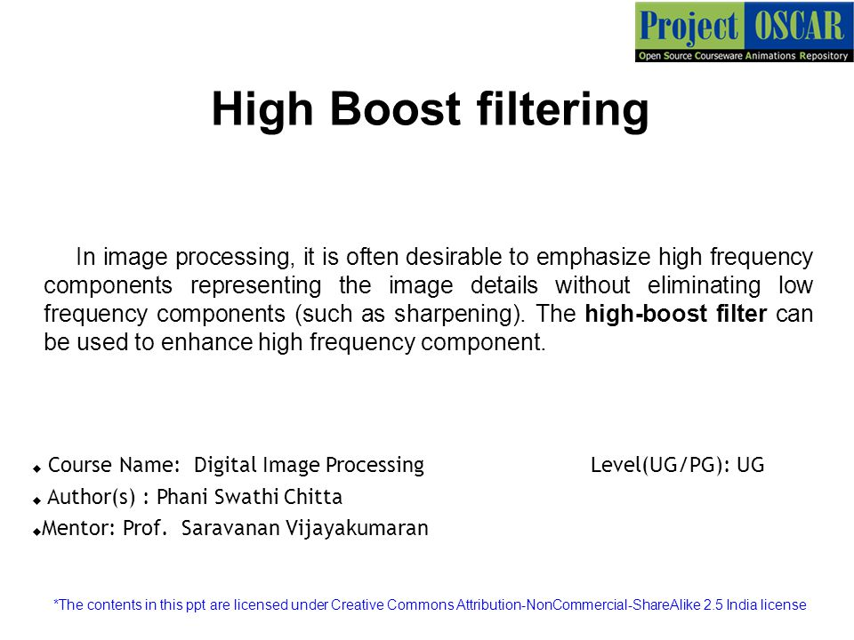 High Boost filtering In image processing, it is often desirable to emphasize high frequency components representing the image details without eliminat
