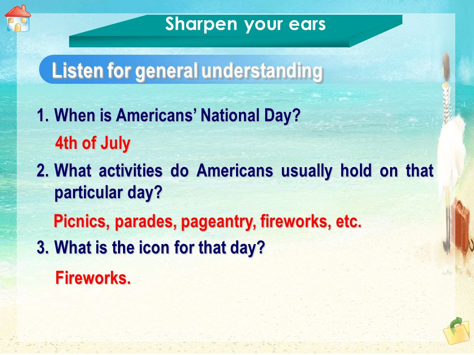 Listen for detailed information Sharpen your ears The 4th of July is America's birthday bash.