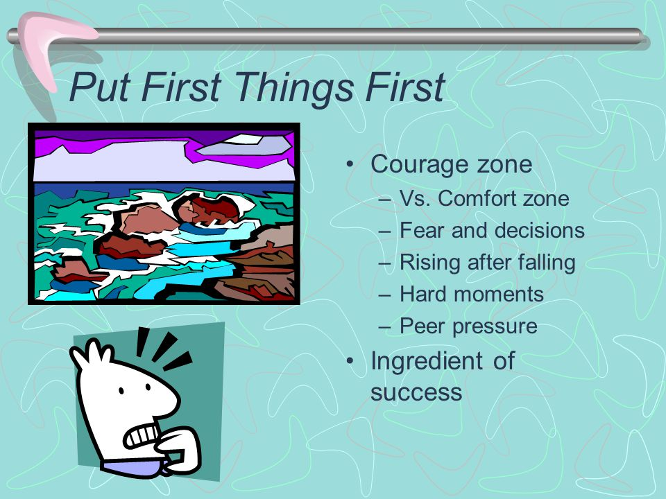 Put First Things First Courage zone –Vs.