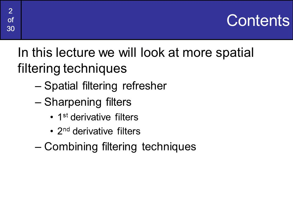 33 of 30 Combining Spatial Enhancement Methods (cont…) Compare the original and final images Images taken from Gonzalez & Woods, Digital Image Processing (2002)