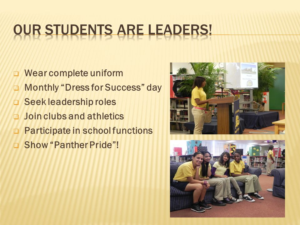  Wear complete uniform  Monthly Dress for Success day  Seek leadership roles  Join clubs and athletics  Participate in school functions  Show Panther Pride !