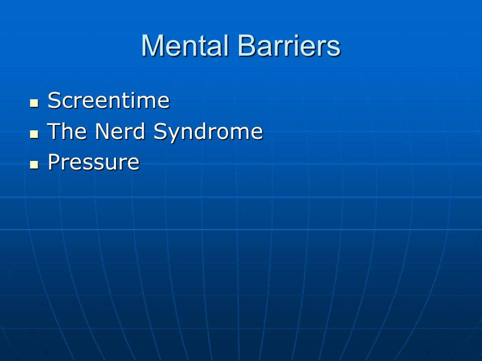 Mental Barriers Screentime Screentime The Nerd Syndrome The Nerd Syndrome Pressure Pressure