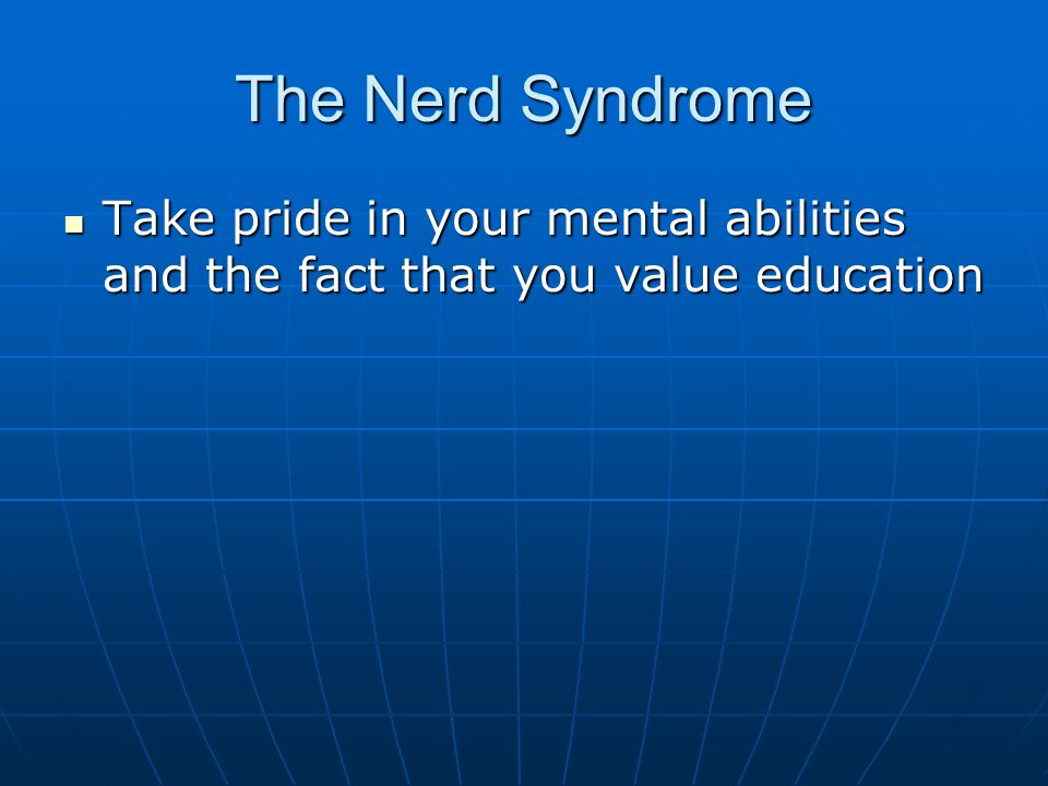 The Nerd Syndrome Take pride in your mental abilities and the fact that you value education Take pride in your mental abilities and the fact that you value education