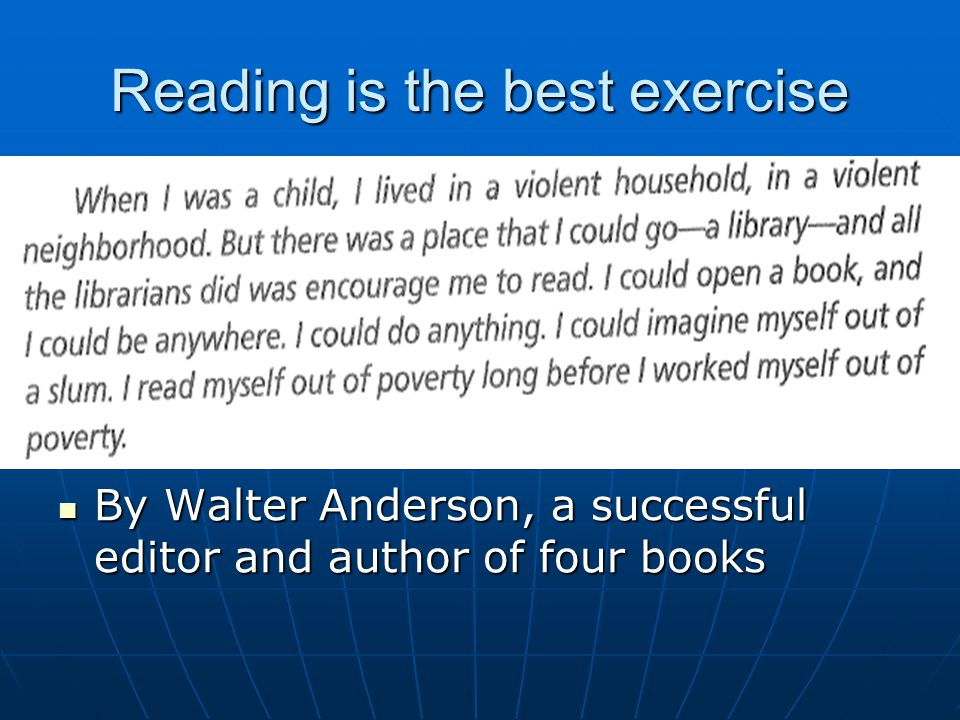 Reading is the best exercise By Walter Anderson, a successful editor and author of four books By Walter Anderson, a successful editor and author of four books
