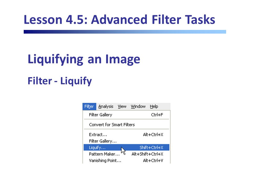 Lesson 4.5: Advanced Filter Tasks Liquifying an Image Filter - Liquify