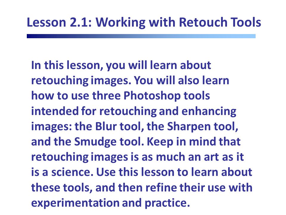 Lesson 2.1: Working with Retouch Tools In this lesson, you will learn about retouching images.