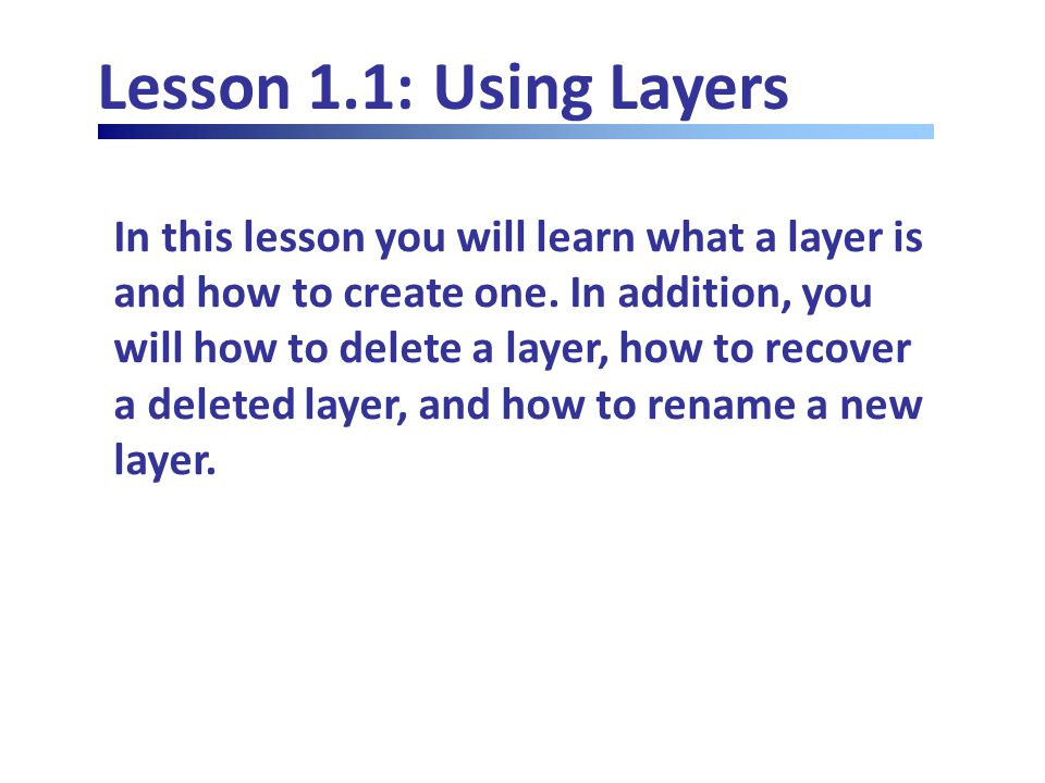Lesson 1.1: Using Layers In this lesson you will learn what a layer is and how to create one.