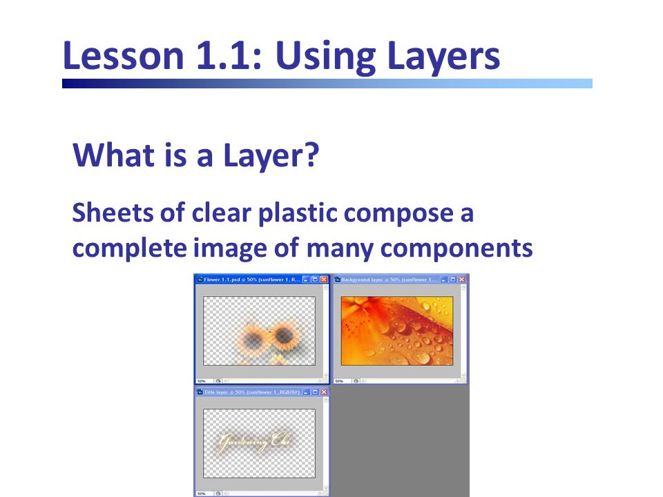 Lesson 1.3: More on Layers Adjustment and fill layers are special types of layer used in Photoshop.