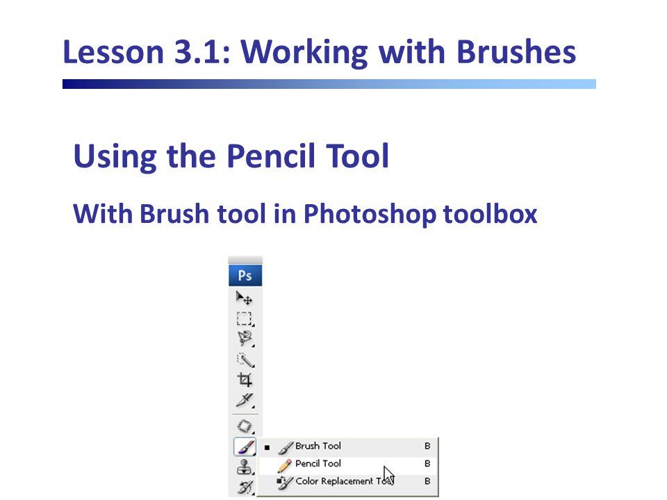 Lesson 3.1: Working with Brushes Using the Pencil Tool With Brush tool in Photoshop toolbox