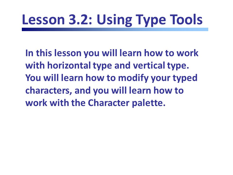 Lesson 3.2: Using Type Tools In this lesson you will learn how to work with horizontal type and vertical type.