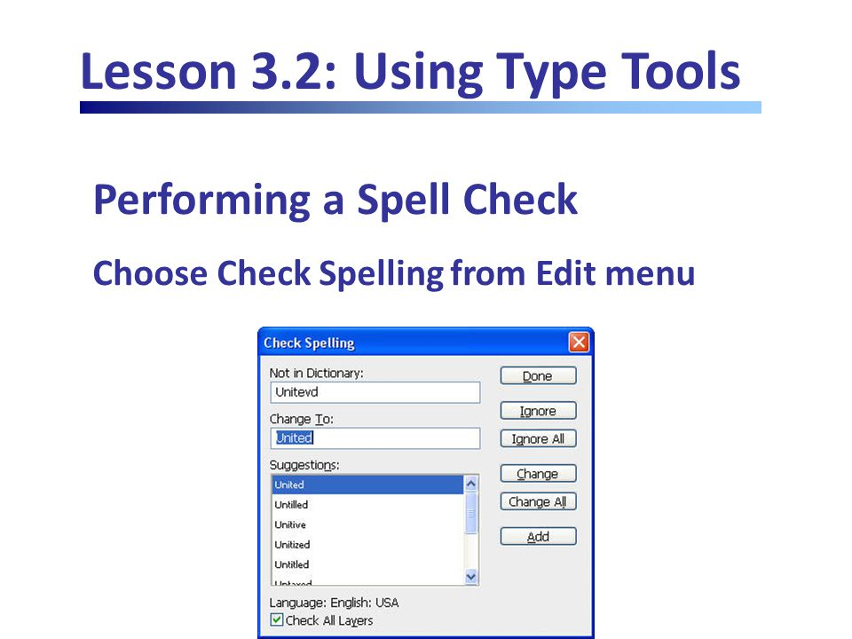 Lesson 3.2: Using Type Tools Performing a Spell Check Choose Check Spelling from Edit menu