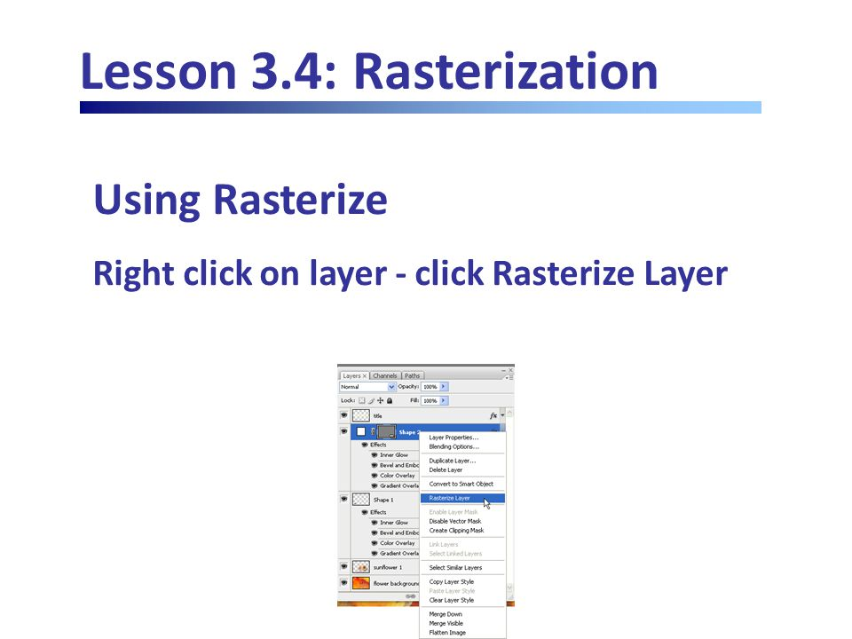 Lesson 3.4: Rasterization Using Rasterize Right click on layer - click Rasterize Layer