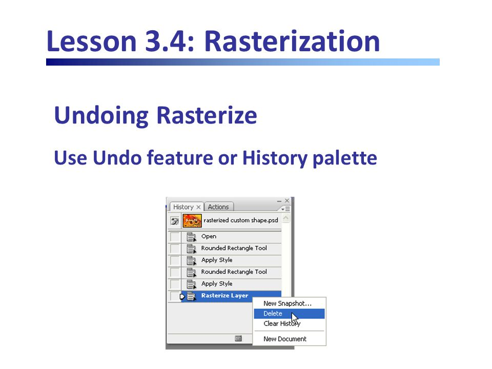 Lesson 3.4: Rasterization Undoing Rasterize Use Undo feature or History palette