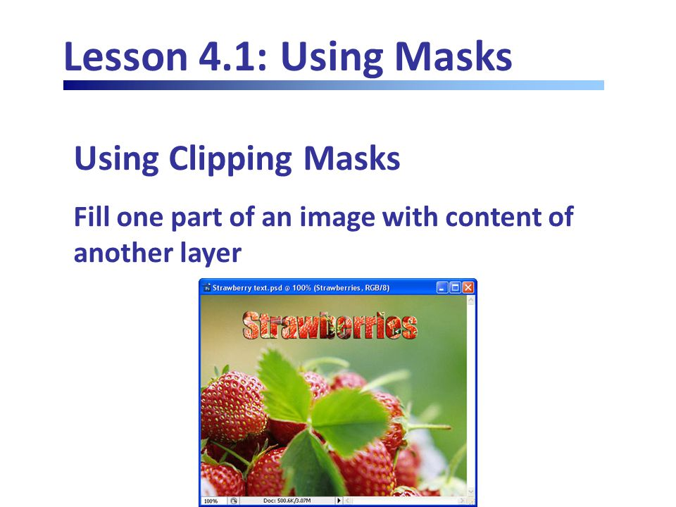 Lesson 4.1: Using Masks Using Clipping Masks Fill one part of an image with content of another layer