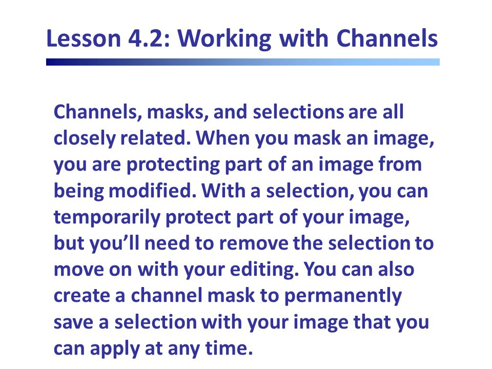 Lesson 4.2: Working with Channels Channels, masks, and selections are all closely related.