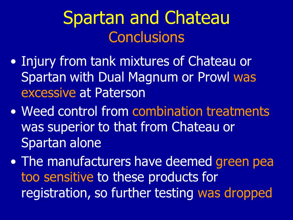 Spartan and Chateau Conclusions Injury from tank mixtures of Chateau or Spartan with Dual Magnum or Prowl was excessive at Paterson Weed control from combination treatments was superior to that from Chateau or Spartan alone The manufacturers have deemed green pea too sensitive to these products for registration, so further testing was dropped