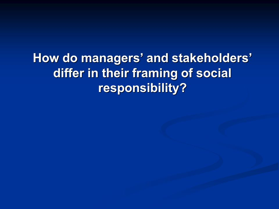 How do managers' and stakeholders' differ in their framing of social responsibility