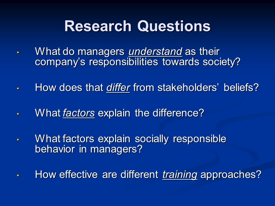 Research Questions What do managers understand as their company's responsibilities towards society.