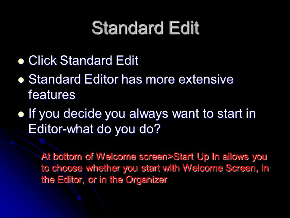 Standard Edit Click Standard Edit Click Standard Edit Standard Editor has more extensive features Standard Editor has more extensive features If you decide you always want to start in Editor-what do you do.