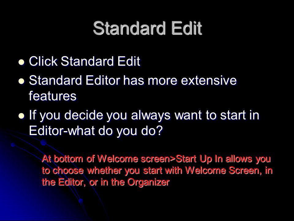Standard Edit Click Standard Edit Click Standard Edit Standard Editor has more extensive features Standard Editor has more extensive features If you d